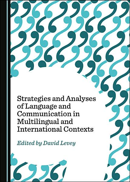 Strategies and Analyses of Language and Communication in Multilingual and International Contexts PDF