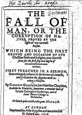 The Fall of Man: Or the Corruption of Nature Proved by the Light of Aour Naturall Reason. Which Being the First Ground and Occasion of Our Christian Faith and Religion, May Likewise Serve for the First Step and Degree of the Naturall Mans Conversion