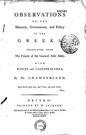 Observations on the Manners. Government and Policy of the Greeks, Translated from the French of the Learned Abbé Mably, with Notes and Illustrations by M. Chamberland