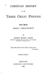 Christian History in Its Three Great Periods: First Period, Early Christianity