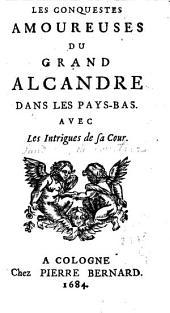 Les conquestes amoureuses du grand Alcandre dans les Pays-Bas: avec les intrigues de sa cour, Volume1