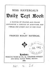 Miss Havergal's daily text book, a manual of prayer and praise containing a portion of Scripture and verses for every day in the year, by F.R. Havergal