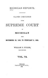 Michigan Reports: Reports of Cases Determined in the Supreme Court of Michigan, Volume 73