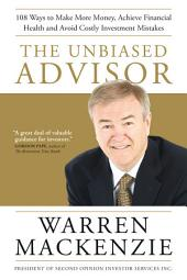 The Unbiased Advisor: 101 Ways To Avoid Costly Investment Mistakes, Make More Money, and Achieve Financial Health