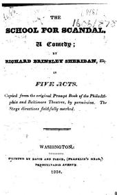 The School for Scandal. A Comedy ... in Five Acts, Copied from the Original Prompt Book of the Philadelphia and Baltimore Theatres, Etc