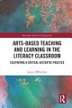 Arts Based Teaching and Learning in the Literacy Classroom