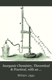 Inorganic Chemistry, Theoretical & Practical, with an Introduction to the Principles of Chemical Analysis Inorganic and Organic: An Elementary Text-book
