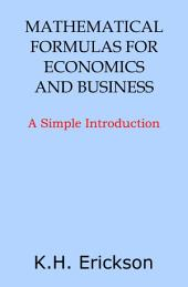 Mathematical Formulas for Economics and Business: A Simple Introduction
