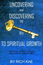 Uncovering And Discovering The Key To Spiritual Growth Personal Peace, Love And The Survival Of The Planet