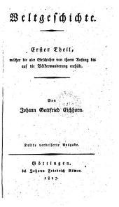 Erster Theil, welcher die alte Geschichte von ihrem Anfang bis auf die Völkerwanderung enthält: 1