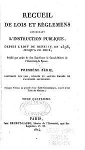 Recueil de lois et règlemens concernant l'instruction publique: depuis l'édit de Henri iv en 1598, jusqu'à ce jour. Publié par ordre du ... Grand-Maître de l'Université de France, Volume4