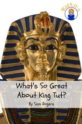 What's So Great About King Tut?: A Biography of Tutankhamun Just for Kids!