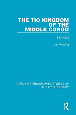The Tio Kingdom of The Middle Congo