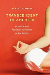 Transcendent in America: Hindu-Inspired Meditation Movements as New Religion