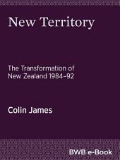 New Territory: The Transformation of New Zealand, 1984–92