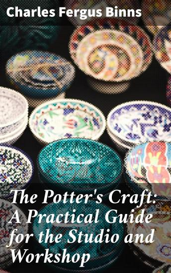 The Potter s Craft  A Practical Guide for the Studio and Workshop PDF