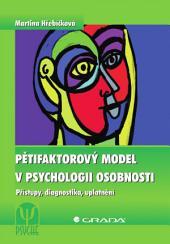 Pětifaktorový model v psychologii osobnosti: Přístupy, diagnostika, uplatnění