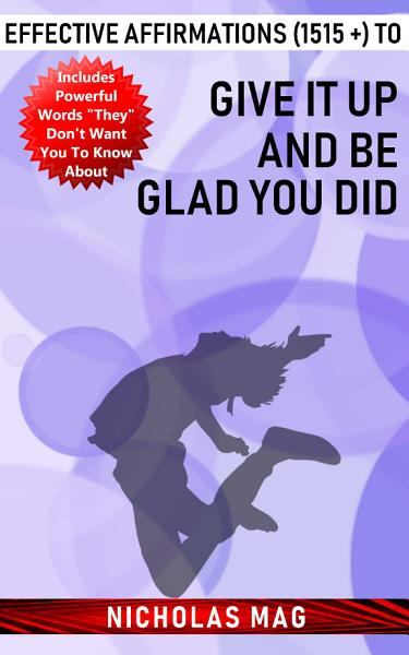 Effective Affirmations (1515 +) to Give It up and Be Glad You Did