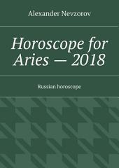 Horoscope for Aries – 2018. Russian horoscope