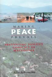 Making Peace Prevail: Preventing Violent Conflict in Macedonia