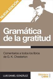 Gramática de la gratitud: Comentarios a todos los libros de G. K. Chesterton