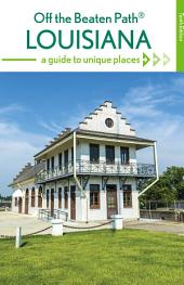 Louisiana Off the Beaten Path®: A Guide to Unique Places, Edition 10