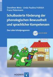 Schulbasierte Förderung der phonologischen Bewusstheit und sprachlicher Kompetenzen: Das Lobo-Schulprogramm