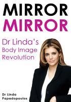 Mirror  Mirror   Dr Linda s Body Image Revolution PDF