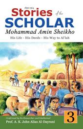 Stories of the Scholar Mohammad Amin Sheikho - Part Three: His Life, His Deeds, His Way to Al'lah