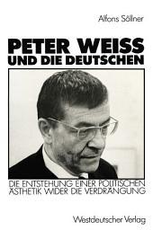 Peter Weiss und die Deutschen: Die Entstehung einer politischen Ästhetik wider der Verdrängung