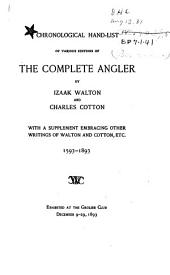 Chronological Hand-list of Various Editions of the Complete Angler by Izaak Walton and Charles Cotton: With a Supplement Embracing Other Writings of Walton and Cotton, Etc., 1593-1893; Exhibited at the Grolier Club, Dec. 9-29, 1893