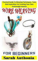 Wire Weaving for Beginners