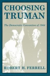 Choosing Truman: The Democratic Convention of 1944