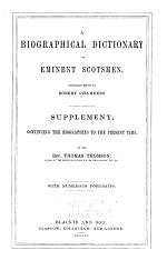 A Biographical Dictionary of Eminent Scotsmen. Supplement, Continuing the Biographies to the Present Time