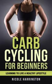 Carb Cycling for Beginners: Learning to Live a Healthy Lifestyle