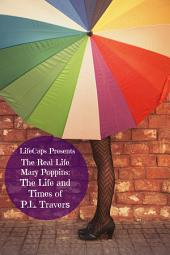 The Real Life Mary Poppins: The Life and Times of P. L. Travers