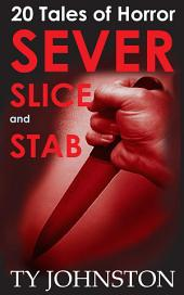 SEVER, SLICE and STAB: 20 Tales of Horror