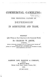 Commercial Gambling: The Principal Causes of Depression in Agriculture and Trade. Written After Thirty-one Years' Experience in the Commercial World