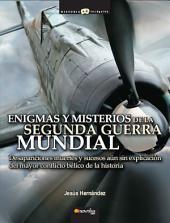 Enigmas y misterios de la Segunda Guerra Mundial: Desapariciones, muertes y sucesos inexplicados del mayor conflicto bélico de la historia
