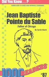Jean Baptiste Pointe Du Sable: Father of Chicago