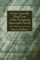 Notes Upon the Penal Law of the Protestant Episcopal Church: With a Draft of a General Canon
