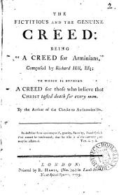 """The Fictitious and the Genuine Creed: Being """"A Creed for Arminians,"""" Composed by Richard Hill, Esq; to which is Opposed a Creed for Those who Believe that Christ Tasted Death for Every Man. By the Author of the Checks to Antinomianism, Volume 2"""