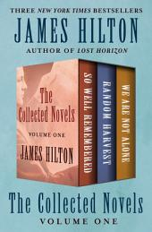 So Well Remembered, Random Harvest, and We Are Not Alone: Collected Novels