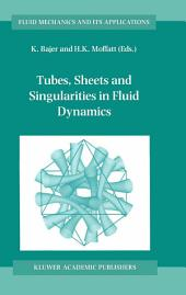 Tubes, Sheets and Singularities in Fluid Dynamics: Proceedings of the NATO ARW held in Zakopane, Poland, 2–7 September 2001, Sponsored as an IUTAM Symposium by the International Union of Theoretical and Applied Mechanics