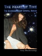 The Heart of Time: The Guardian Heart Crystal, Book 1