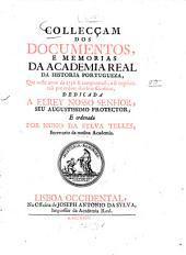 Collecçam dos documentos, e memorias da Academia Real da Historia Portugueza: que neste anno de ... se compuzeraõ. 1736
