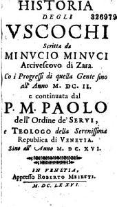 Historia degli Uscochi, scritta da Minucio Minuci,... co i progressi di quella gente sino all'anno 1602, e continuata dal P. M. Paolo [Sarpi],... sino all'anno 1616