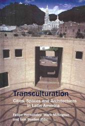 Transculturation: Cities, Spaces and Architectures in Latin America