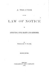 A Treatise on the Law of Notice as Affecting Civil Rights and Remedies