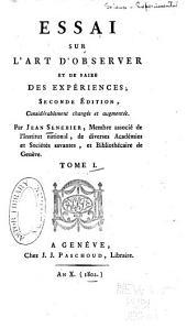 Essai sur l'art d'observer et de faire des expériences: Volume1